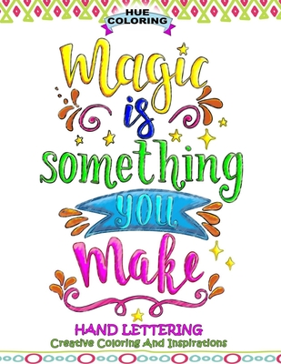 Magic Is Something You Make: Hand Lettering, Creative Coloring and Inspirations - Coloring, Hue, and Huffman, Elizabeth