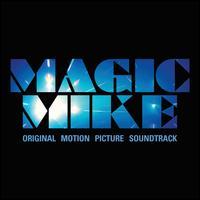 Magic Mike [Original Motion Picture Soundtrack] - Original Soundtrack