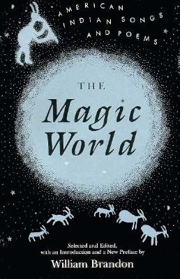 Magic World: American Indian Songs and Poems - Brandon, William (Editor)