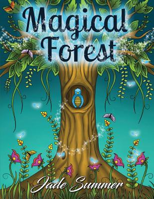 Magical Forest: An Adult Coloring Book with Enchanted Forest Animals, Fantasy Landscape Scenes, Country Flower Designs, and Mythical Nature Patterns - Summer, Jade, and Books, Adult Coloring