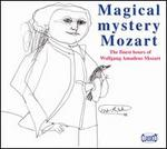 Magical Mystery Mozart: The Finest Hours of Wolfgang Amadeus Mozart