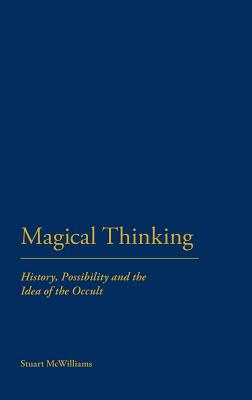 Magical Thinking: History, Possibility and the Idea of the Occult in Western Culture - McWilliams, Stuart