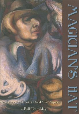 Magician's Hat: Poems on the Life of David Alfaro Siqueiros - Tremblay, Bill