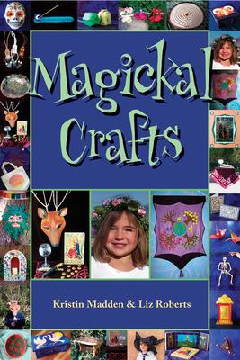 Magickal Crafts - Madden, Kristin, and Roberts, Liz