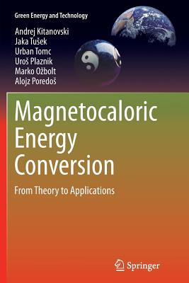 Magnetocaloric Energy Conversion: From Theory to Applications - Kitanovski, Andrej, and Tusek, Jaka, and Tomc, Urban