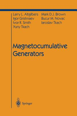 Magnetocumulative Generators - Altgilbers, Larry L, and Fowler, C M (Preface by), and Brown, Mark D J