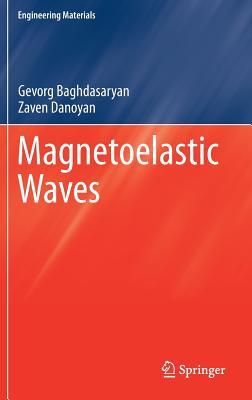 Magnetoelastic Waves - Baghdasaryan, Gevorg, and Danoyan, Zaven