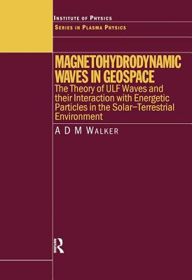 Magnetohydrodynamic Waves in Geospace: The Theory of Ulf Waves and Their Interaction with Energetic Particles in the Solar-Terrestrial Environment - Walker, A D M