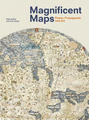 Magnificent Maps: Power, Propaganda and Art - Barber, Peter