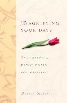 Magnifying Your Days: Inspirational Devotionals for Grieving - Rinehart, Bonnie