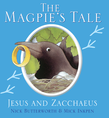 Magpie's Tale: Jesus and Zaccheus - Butterworth, Nick, and Inkpen, Mick