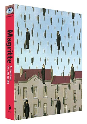 Magritte: Attempting the Impossible - Magritte, Rene, and Gohr, Siegfried (Text by)