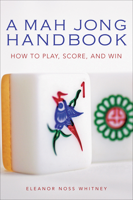Mah Jong Handbook: How to Play, Score, and Win - Whitney, Eleanor Noss, Ph.D., R.D.