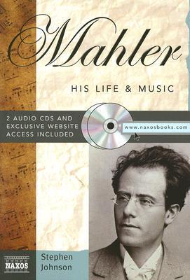 Mahler: His Life & Music - Johnson, Stephen