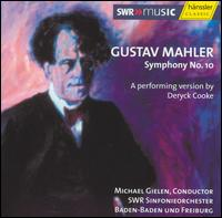 Mahler: Symphony No. 10 - A Performing Version by Deryck Cooke - SWR Baden-Baden and Freiburg Symphony Orchestra; Michael Gielen (conductor)