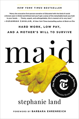 Maid: Hard Work, Low Pay, and a Mother's Will to Survive - Land, Stephanie, and Ehrenreich, Barbara (Foreword by)