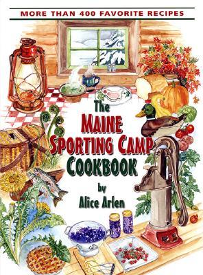 Maine Sporting Camp Cookbook - Arlen, Alice