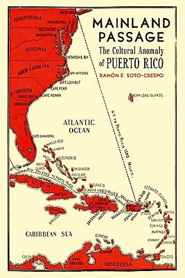 Mainland Passage: The Cultural Anomaly of Puerto Rico - Soto-Crespo, Ramon E