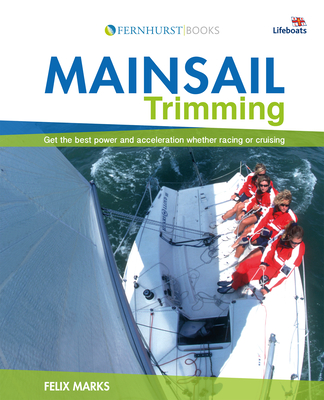 Mainsail Trimming: An Illustrated Guide - Marks, Felix