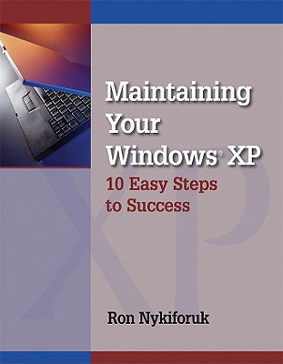 Maintaining Windows XP: 10 Easy Steps to Success - Nykiforuk, Ronald