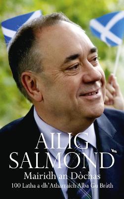 Mairidh an Dochas/The Dream Shall Never Die (Gaelic edition): 100 Iatha a Dh'Atharraich Alba Gu BraTh/100 Days That Changed Scotland Forever - Salmond, Alex