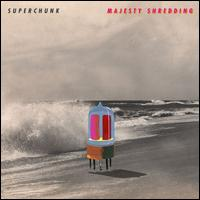 Majesty Shredding - Superchunk