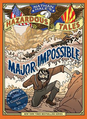 Major Impossible (Nathan Hale's Hazardous Tales #9): A Grand Canyon Tale - Hale, Nathan