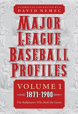 Major League Baseball Profiles, 1871-1900, Volume 1: The Ballplayers Who Built the Game - Nemec, David (Editor), and Ball, David, Professor, PH.D. (Contributions by)