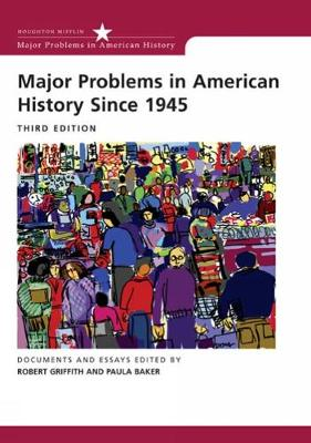 Major Problems in American History Since 1945 - Griffith, Robert (Editor), and Baker, Paula (Editor)