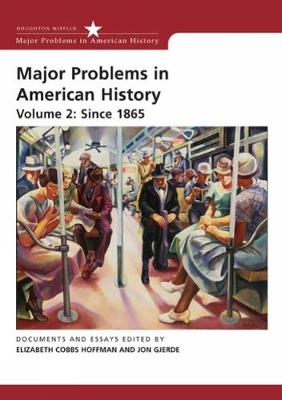 Major Problems in American History, Volume II: Since 1865: Documents and Essays - Hoffman, Elizabeth Cobbs (Editor), and Gjerde, Jon (Editor)