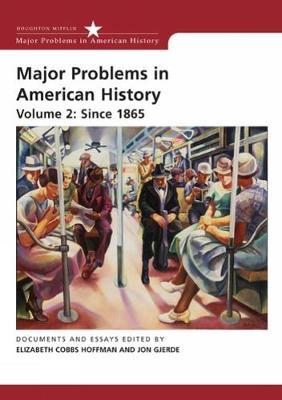 Major Problems in American History, Volume II: Since 1865: Documents and Essays - Hoffman, Elizabeth Cobbs (Editor), and Gjerde, Jon (Editor)