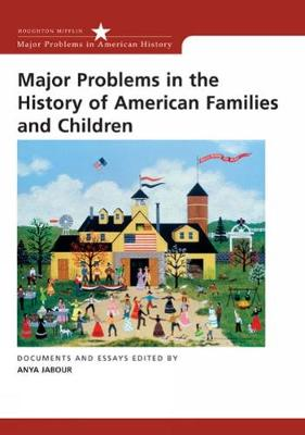 Major Problems in the History of American Families and Children: Documents and Essays - Jabour, Anya, Professor