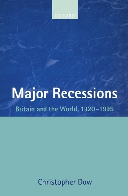 Major Recessions: Britain and the World, 1920-1995 - Dow, Christopher