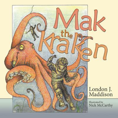 Mak the Kraken: Illustrated by Nick McCarthy - Maddison, London J
