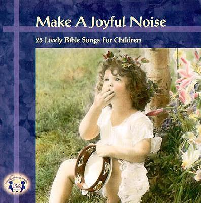 Make a Joyful Noise!: 25 Lively Bible Songs for Children -
