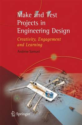 Make and Test Projects in Engineering Design: Creativity, Engagement and Learning - Samuel, Andrew E