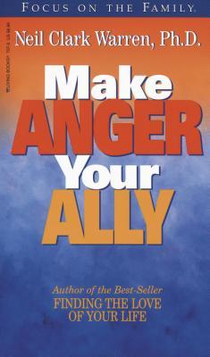 Make Anger Your Ally - Warren, Neil Clark, Dr.