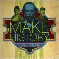 Make History - Thunderbirds Are Now!