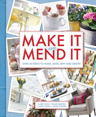 Make It and Mend It - Flynn, Clare, and Bruffell, Hilary, and O'Brien, Clare