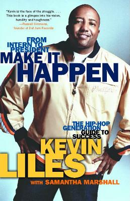 Make It Happen: The Hip-Hop Generation Guide to Success - Liles, Kevin