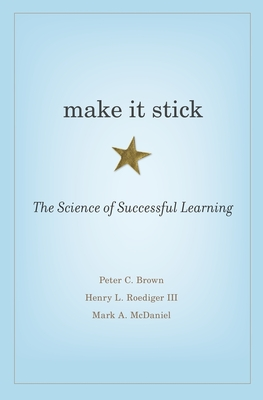 Make It Stick: The Science of Successful Learning - Brown, Peter C, and Roediger, Henry L, and McDaniel, Mark A, Dr.