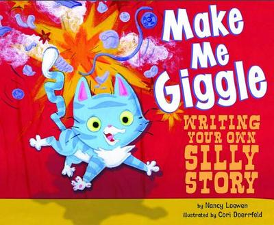 Make Me Giggle: Writing Your Own Silly Story - Loewen, Nancy