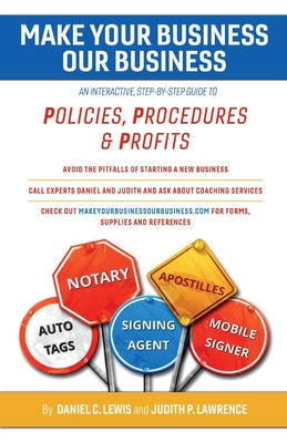 Make Your Business Our Business, Volume 1: An Interactive, Step-By-Step Guide to Policies, Procedures, & Profits - Lawrence, Judith P, and Lewis, Daniel C