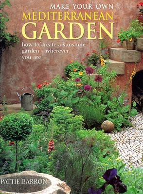 Make Your Own Mediterranean Garden - Barron, Pattie