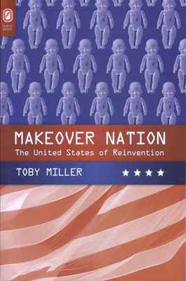 Makeover Nation: The United States of Reinvention - Miller, Toby