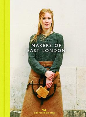 Makers Of East London - Schreiber, Charlotte, and Treggiden, Katie
