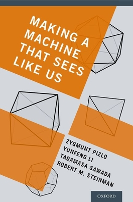Making a Machine That Sees Like Us - Pizlo, Zygmunt, Professor
