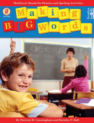 Making Big Words, Grades 3 - 6: Multilevel, Hands-On Spelling and Phonics Activities - Cunningham, Patricia M, and Hall, Dorothy P, and Heggie, Tom