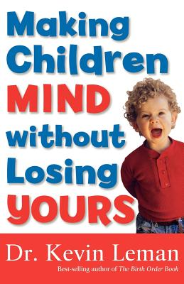 Making Children Mind Without Losing Yours - Leman, Kevin, Dr.