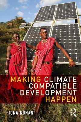 Making Climate Compatible Development Happen - Nunan, Fiona (Editor)
